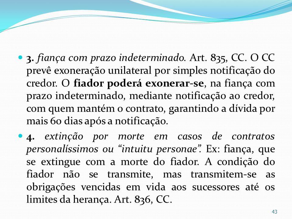 3. fiança com prazo indeterminado. Art. 835, CC
