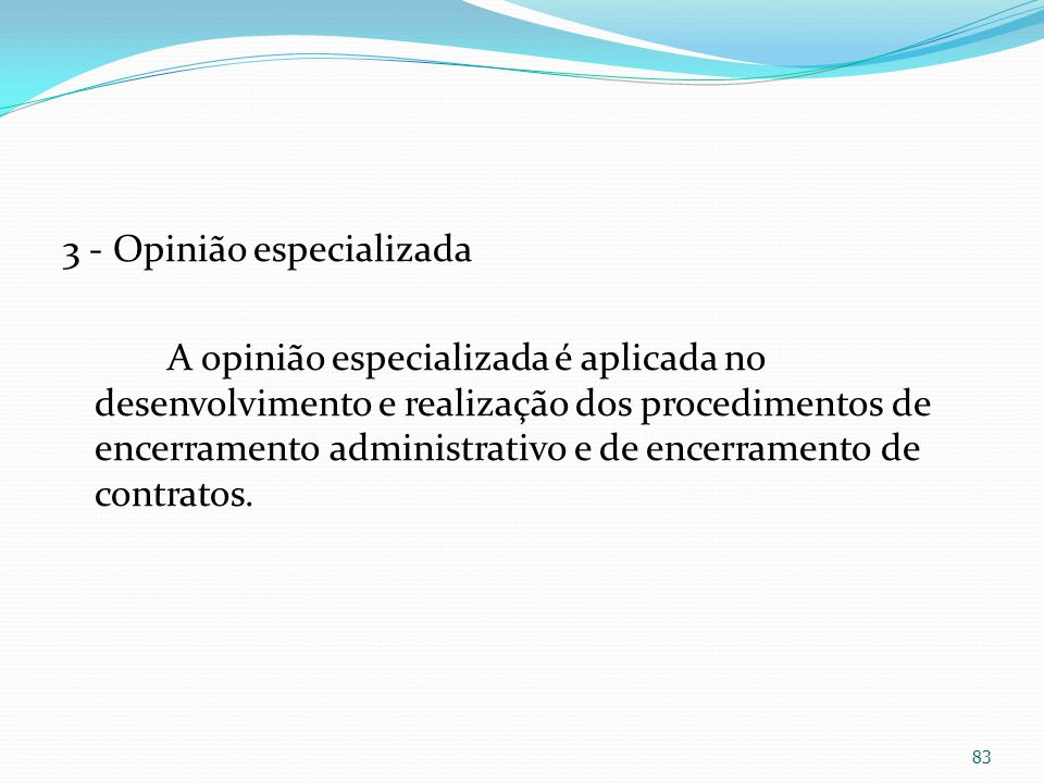 3 - Opinião especializada A opinião especializada é aplicada no desenvolvimento e realização dos procedimentos de encerramento administrativo e de encerramento de contratos.