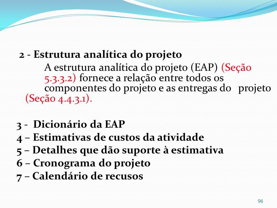 2 - Estrutura analítica do projeto A estrutura analítica do projeto (EAP) (Seção 5.3.3.2) fornece a relação entre todos os componentes do projeto e as entregas do projeto (Seção 4.4.3.1).