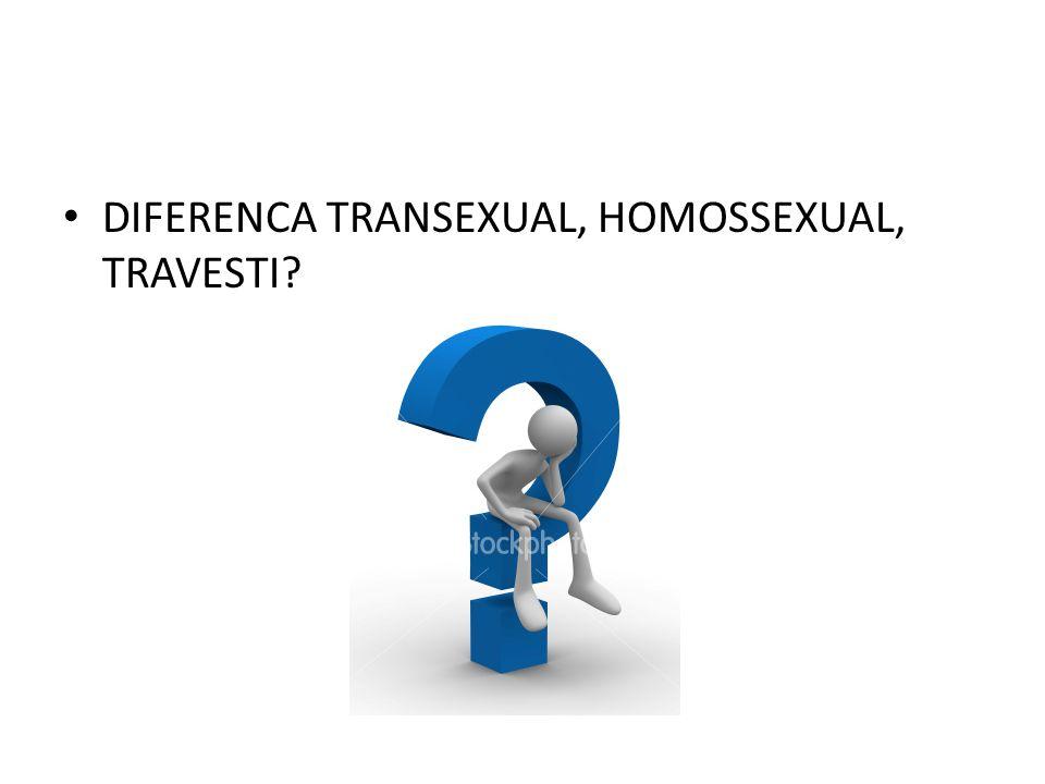 DIFERENCA TRANSEXUAL, HOMOSSEXUAL, TRAVESTI