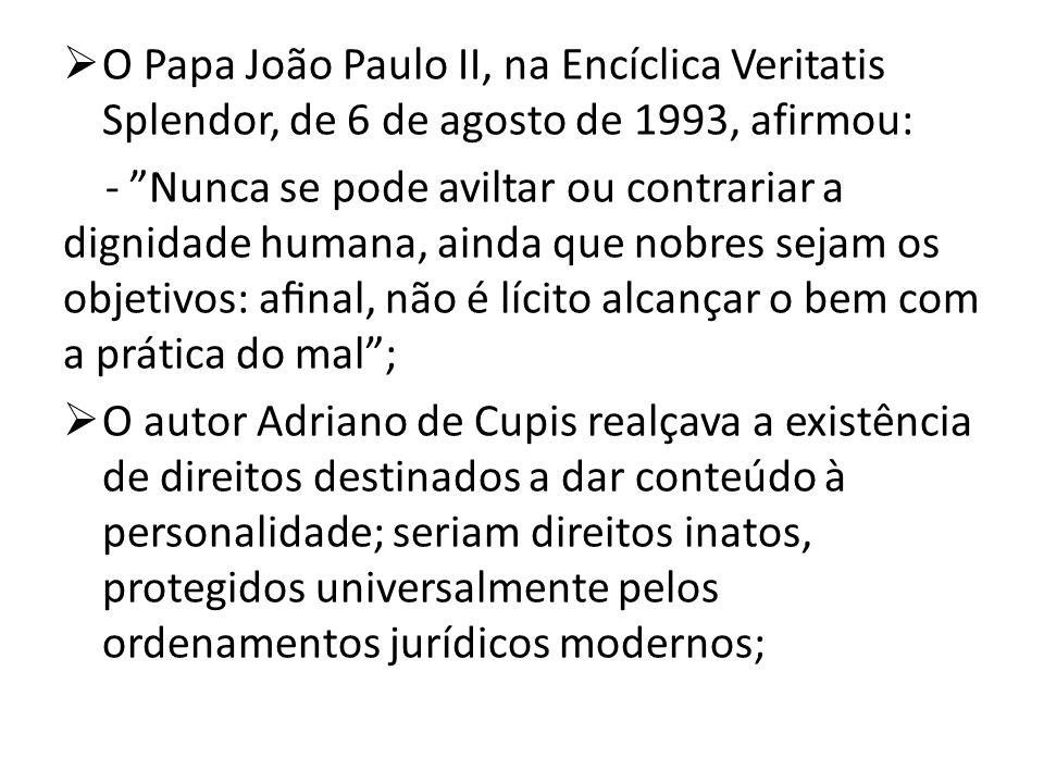 O Papa João Paulo II, na Encíclica Veritatis Splendor, de 6 de agosto de 1993, afirmou: