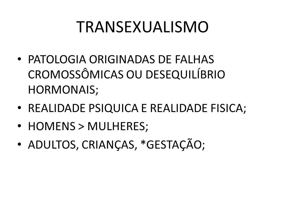 TRANSEXUALISMO PATOLOGIA ORIGINADAS DE FALHAS CROMOSSÔMICAS OU DESEQUILÍBRIO HORMONAIS; REALIDADE PSIQUICA E REALIDADE FISICA;