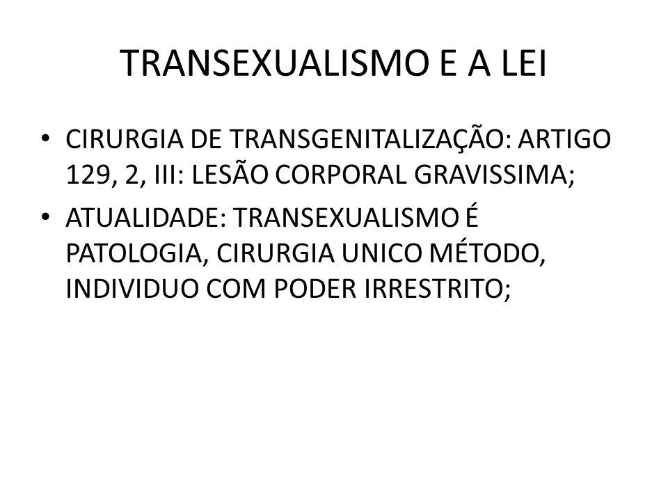 TRANSEXUALISMO E A LEI CIRURGIA DE TRANSGENITALIZAÇÃO: ARTIGO 129, 2, III: LESÃO CORPORAL GRAVISSIMA;