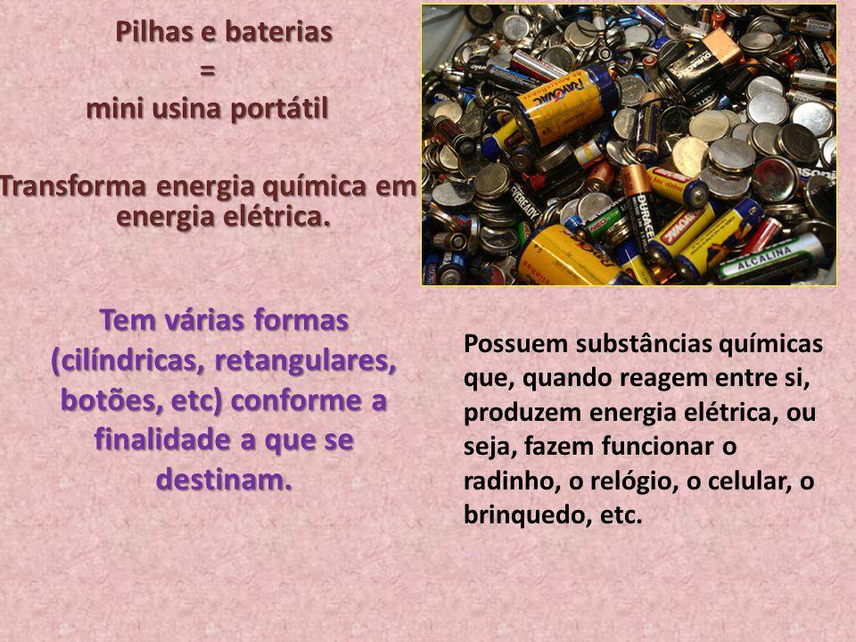Transforma energia química em energia elétrica.