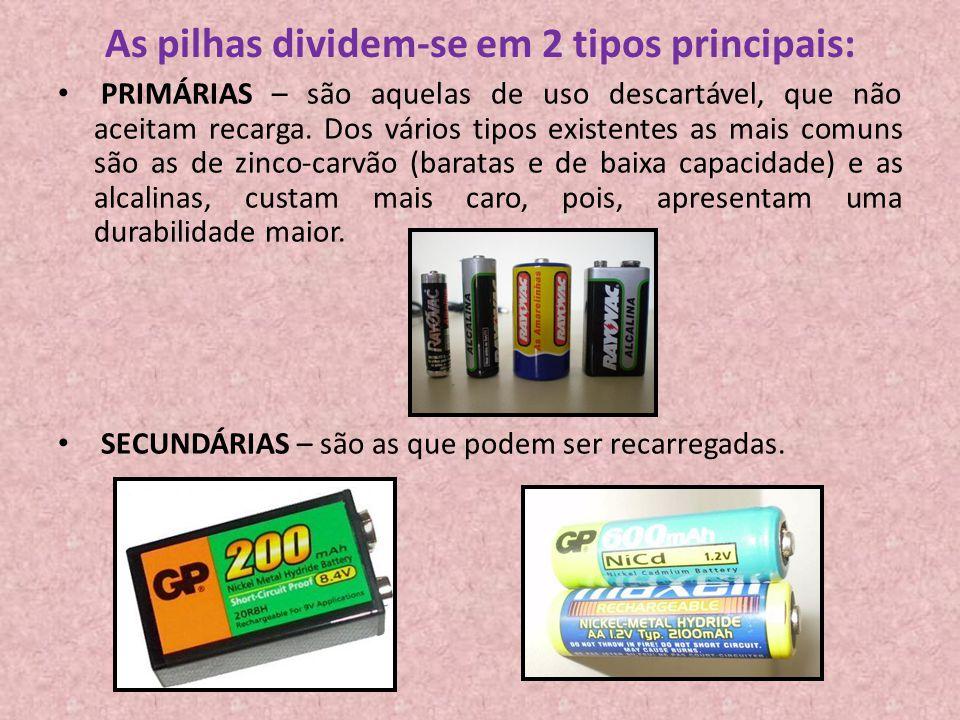 As pilhas dividem-se em 2 tipos principais: