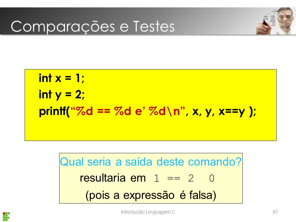 Comparações e Testes int x = 1; int y = 2;