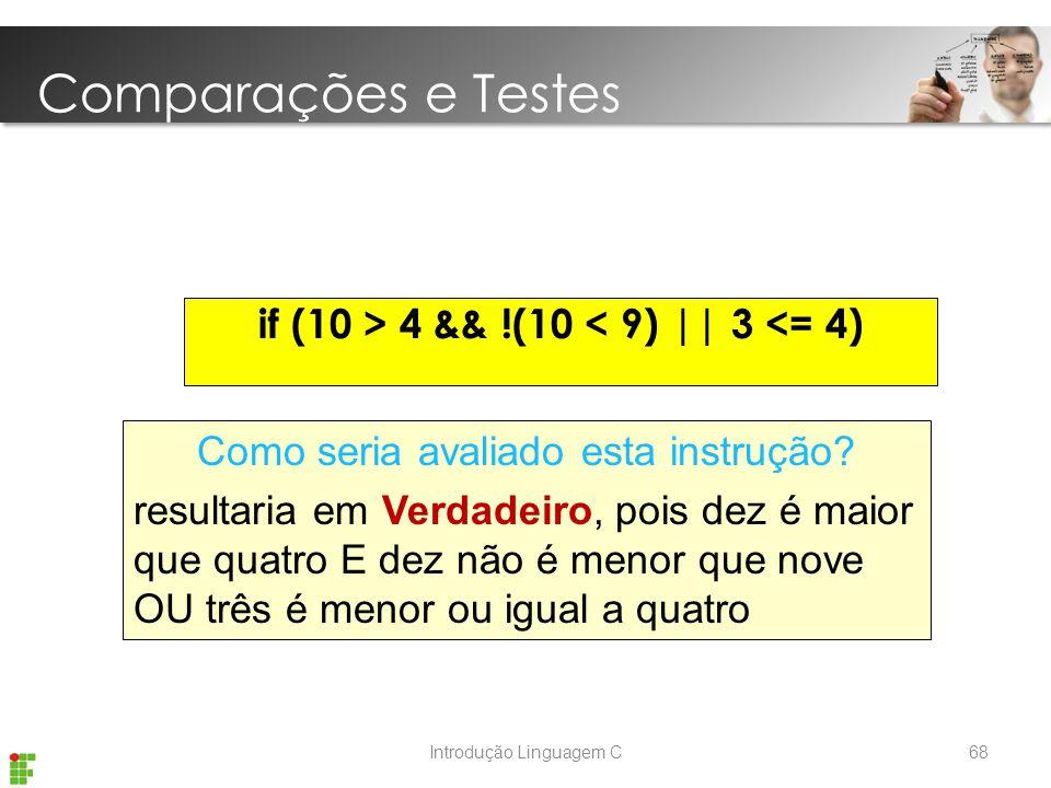 if (10 > 4 && !(10 < 9) || 3 <= 4)