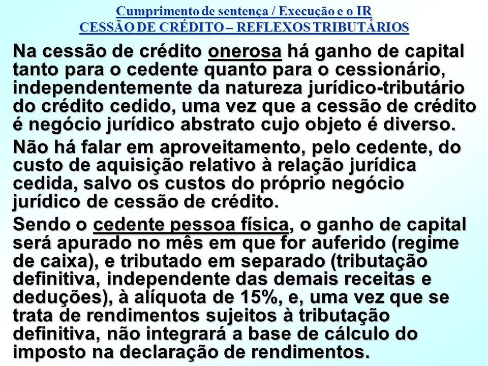 Cumprimento de sentença / Execução e o IR CESSÃO DE CRÉDITO – REFLEXOS TRIBUTÁRIOS