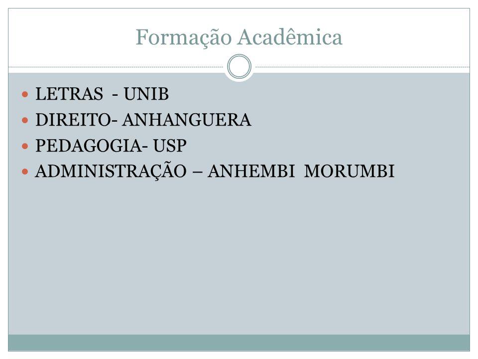 Formação Acadêmica LETRAS - UNIB DIREITO- ANHANGUERA PEDAGOGIA- USP