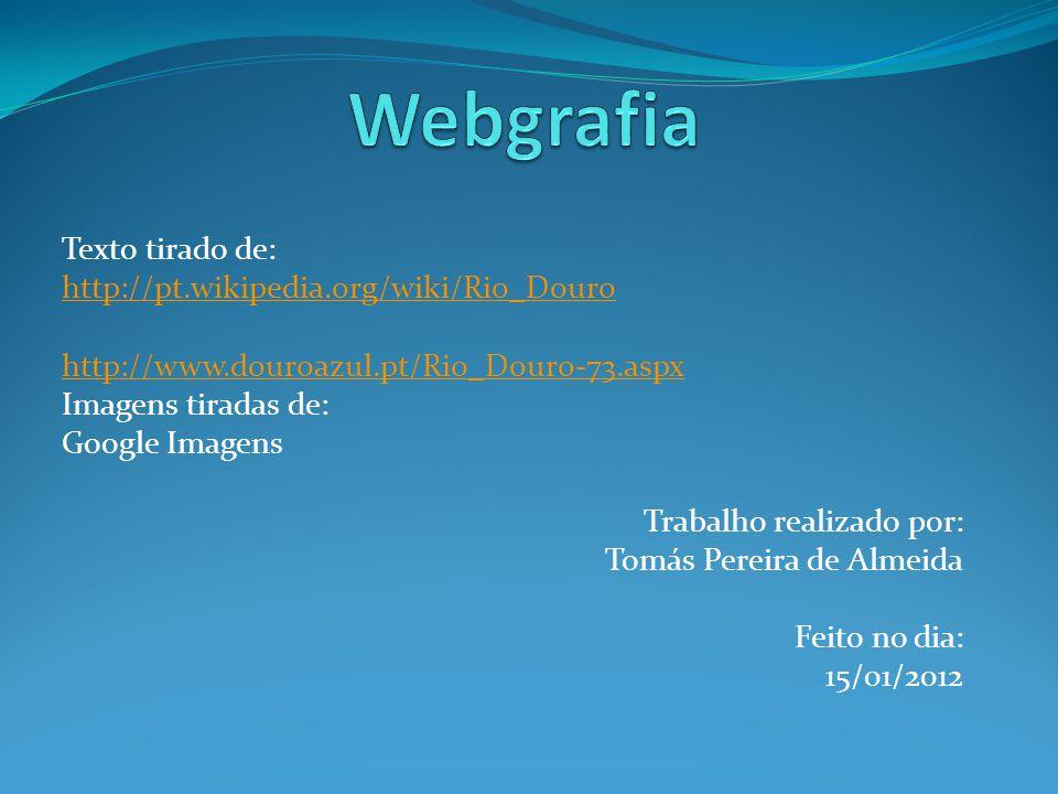 Webgrafia Texto tirado de: http://pt.wikipedia.org/wiki/Rio_Douro