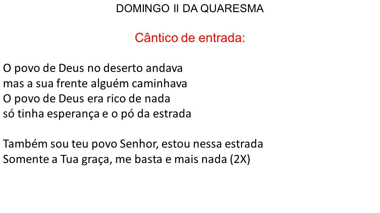 DOMINGO II DA QUARESMA Cântico de entrada: