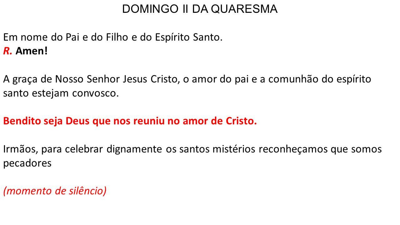 DOMINGO II DA QUARESMA Em nome do Pai e do Filho e do Espírito Santo. R. Amen!