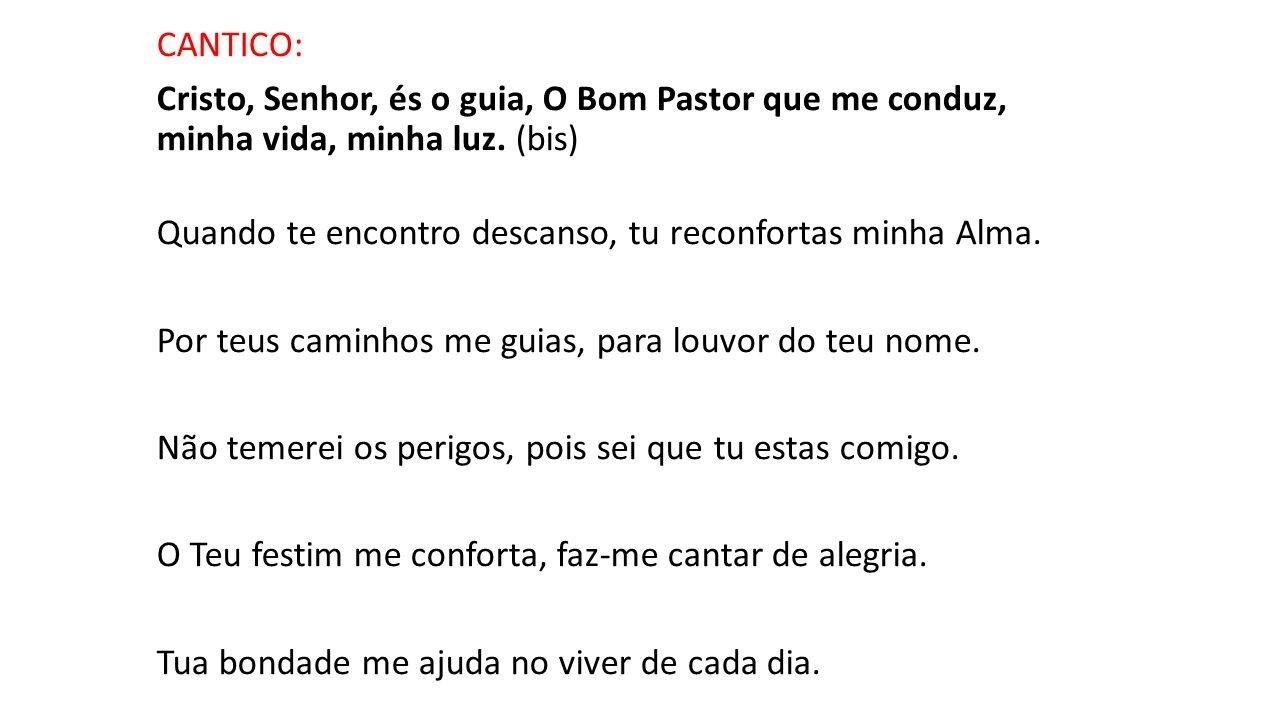 CANTICO: Cristo, Senhor, és o guia, O Bom Pastor que me conduz, minha vida, minha luz. (bis)