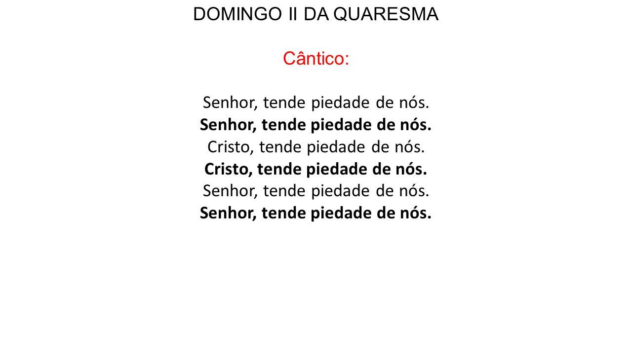 DOMINGO II DA QUARESMA Cântico:
