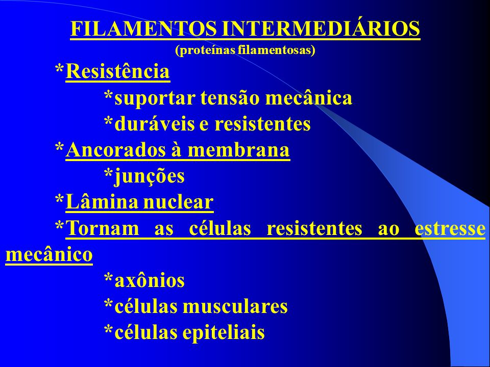 FILAMENTOS INTERMEDIÁRIOS (proteínas filamentosas)