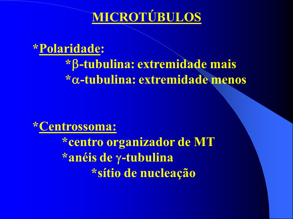 MICROTÚBULOS *Polaridade: *-tubulina: extremidade mais. *-tubulina: extremidade menos. *Centrossoma: