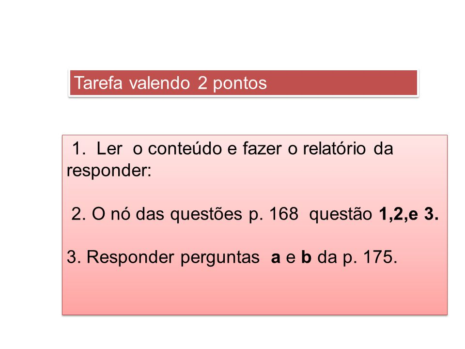 Tarefa valendo 2 pontos 1. Ler o conteúdo e fazer o relatório da. responder: 2. O nó das questões p. 168 questão 1,2,e 3.