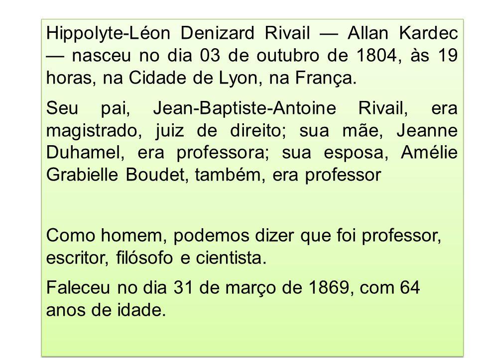 Hippolyte-Léon Denizard Rivail — Allan Kardec — nasceu no dia 03 de outubro de 1804, às 19 horas, na Cidade de Lyon, na França.