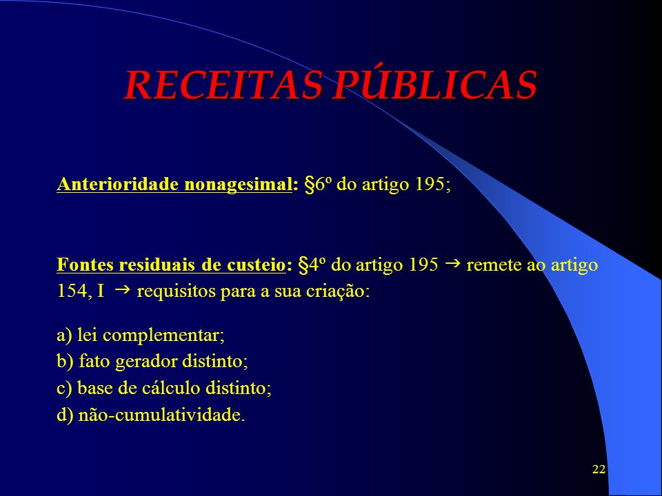RECEITAS PÚBLICAS Anterioridade nonagesimal: §6º do artigo 195;