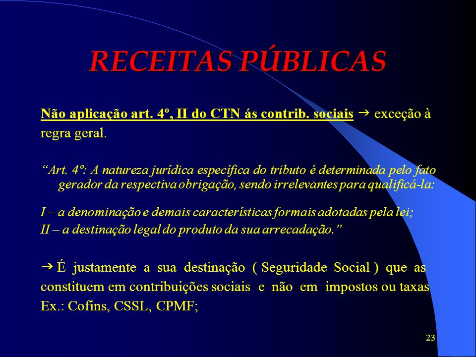 RECEITAS PÚBLICAS Não aplicação art. 4º, II do CTN ás contrib. sociais  exceção à. regra geral.