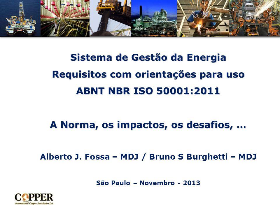Sistema de Gestão da Energia Requisitos com orientações para uso ABNT NBR ISO 50001:2011 A Norma, os impactos, os desafios, … Alberto J.