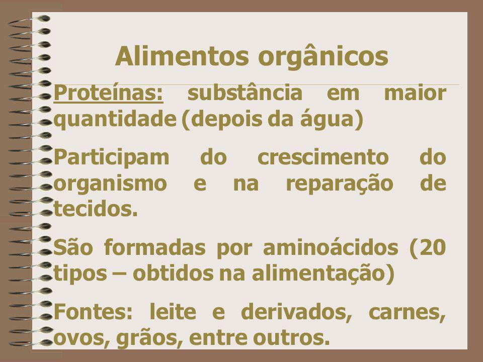 Alimentos orgânicos Proteínas: substância em maior quantidade (depois da água) Participam do crescimento do organismo e na reparação de tecidos.