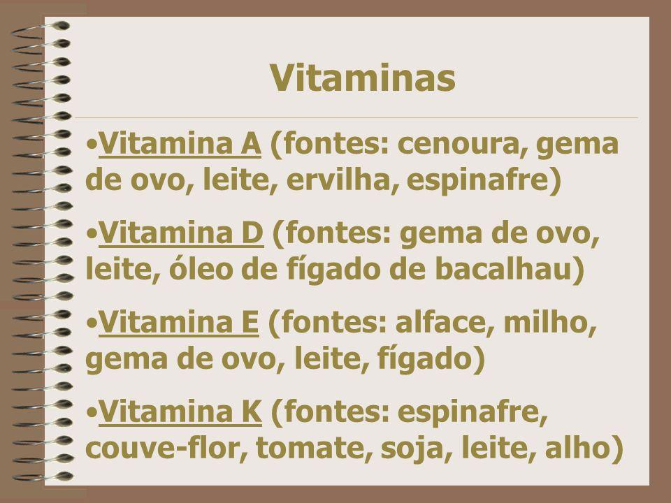 Vitaminas Vitamina A (fontes: cenoura, gema de ovo, leite, ervilha, espinafre) Vitamina D (fontes: gema de ovo, leite, óleo de fígado de bacalhau)