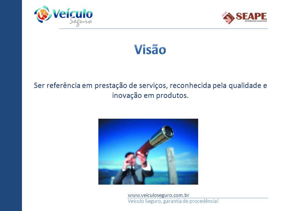 Visão Ser referência em prestação de serviços, reconhecida pela qualidade e inovação em produtos. www.veiculoseguro.com.br.