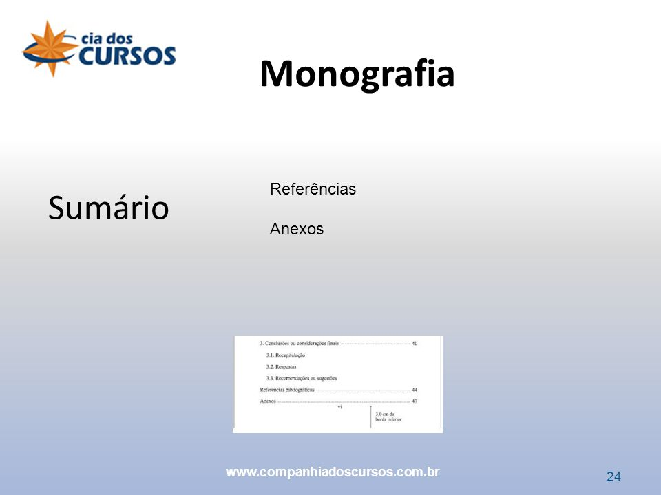 Monografia Sumário Referências Anexos www.companhiadoscursos.com.br 24