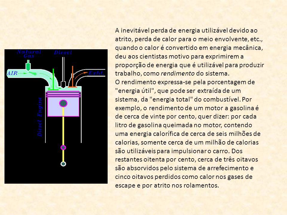 A inevitável perda de energia utilizável devido ao atrito, perda de calor para o meio envolvente, etc., quando o calor é convertido em energia mecânica, deu aos cientistas motivo para exprimirem a proporção de energia que é utilizável para produzir trabalho, como rendimento do sistema.
