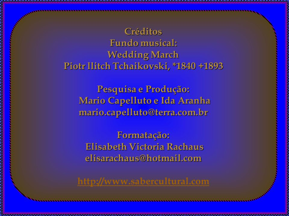 Piotr llitch Tchaikovski, *1840 +1893 Pesquisa e Produção: