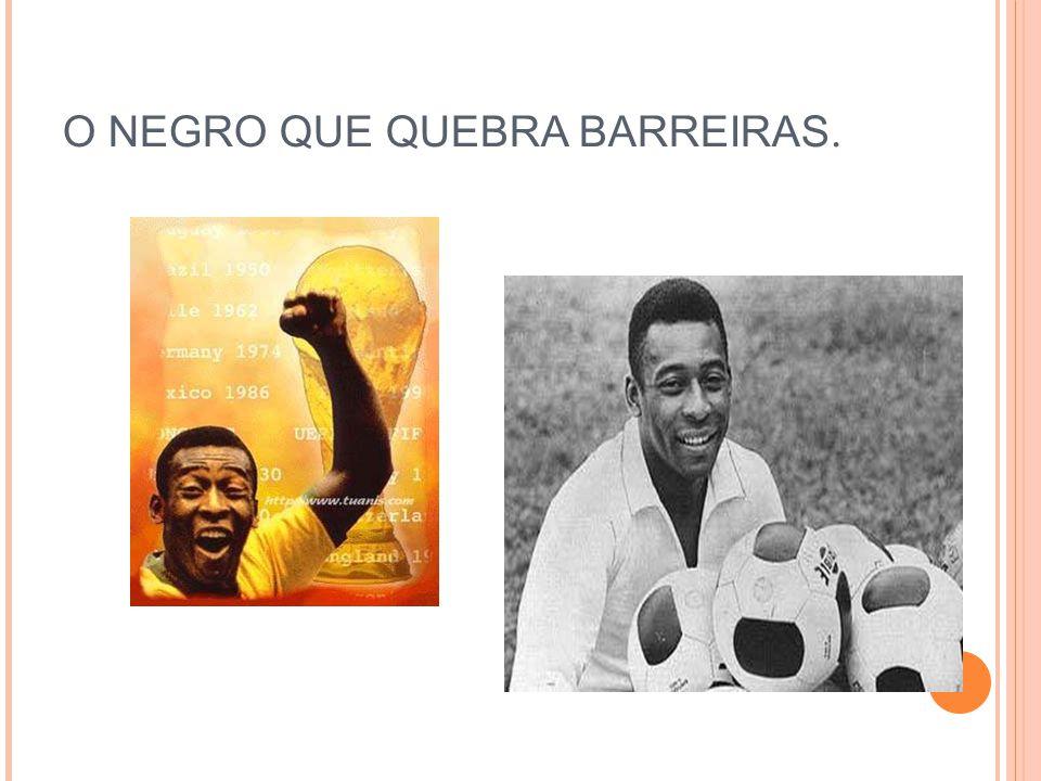 O NEGRO QUE QUEBRA BARREIRAS.