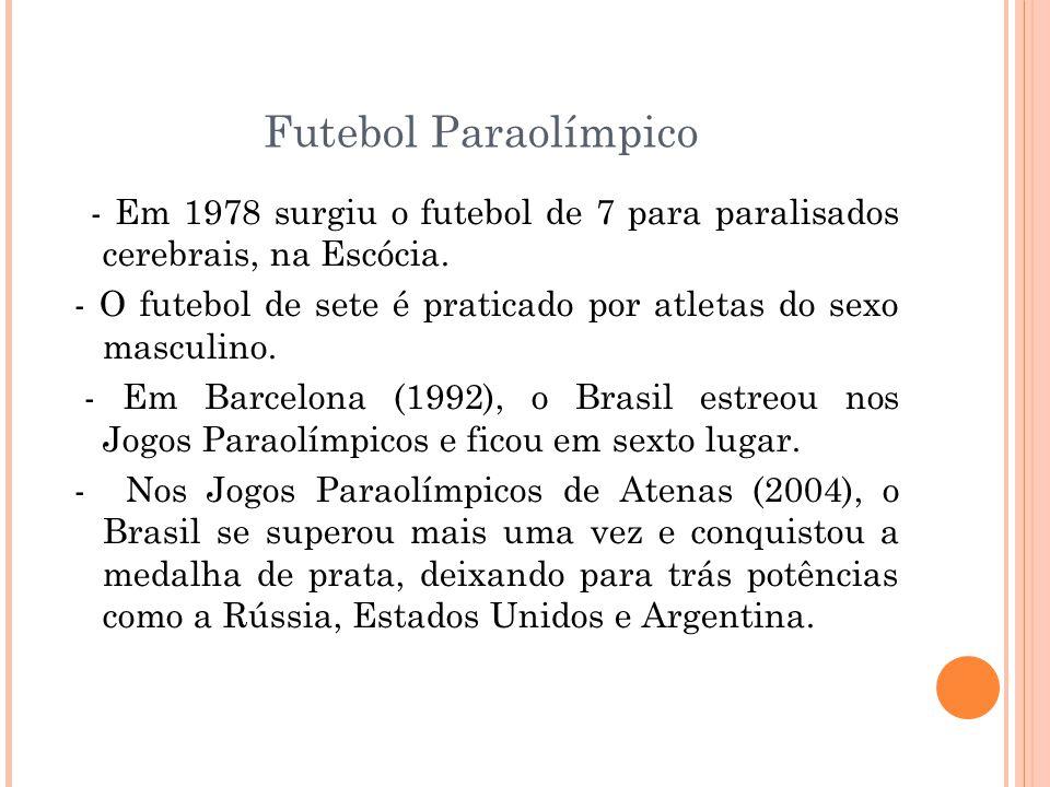 Futebol Paraolímpico - Em 1978 surgiu o futebol de 7 para paralisados cerebrais, na Escócia.