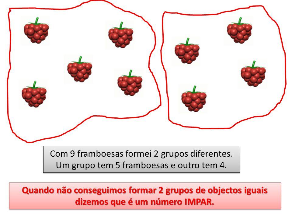Com 9 framboesas formei 2 grupos diferentes