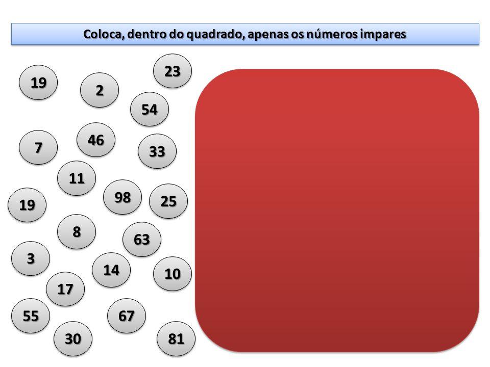 Coloca, dentro do quadrado, apenas os números impares