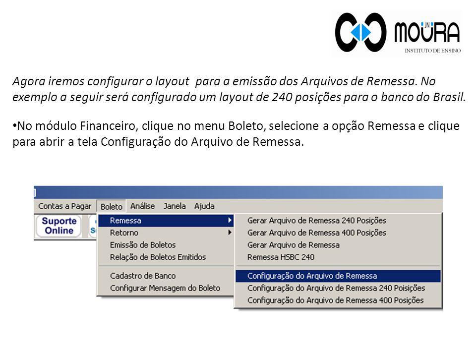 Agora iremos configurar o layout para a emissão dos Arquivos de Remessa. No exemplo a seguir será configurado um layout de 240 posições para o banco do Brasil.