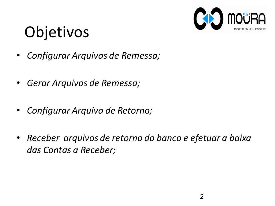 Objetivos Configurar Arquivos de Remessa; Gerar Arquivos de Remessa;