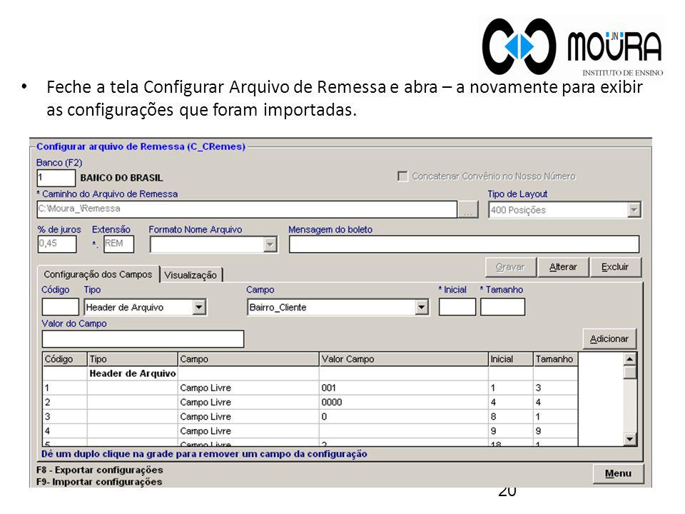 Feche a tela Configurar Arquivo de Remessa e abra – a novamente para exibir as configurações que foram importadas.