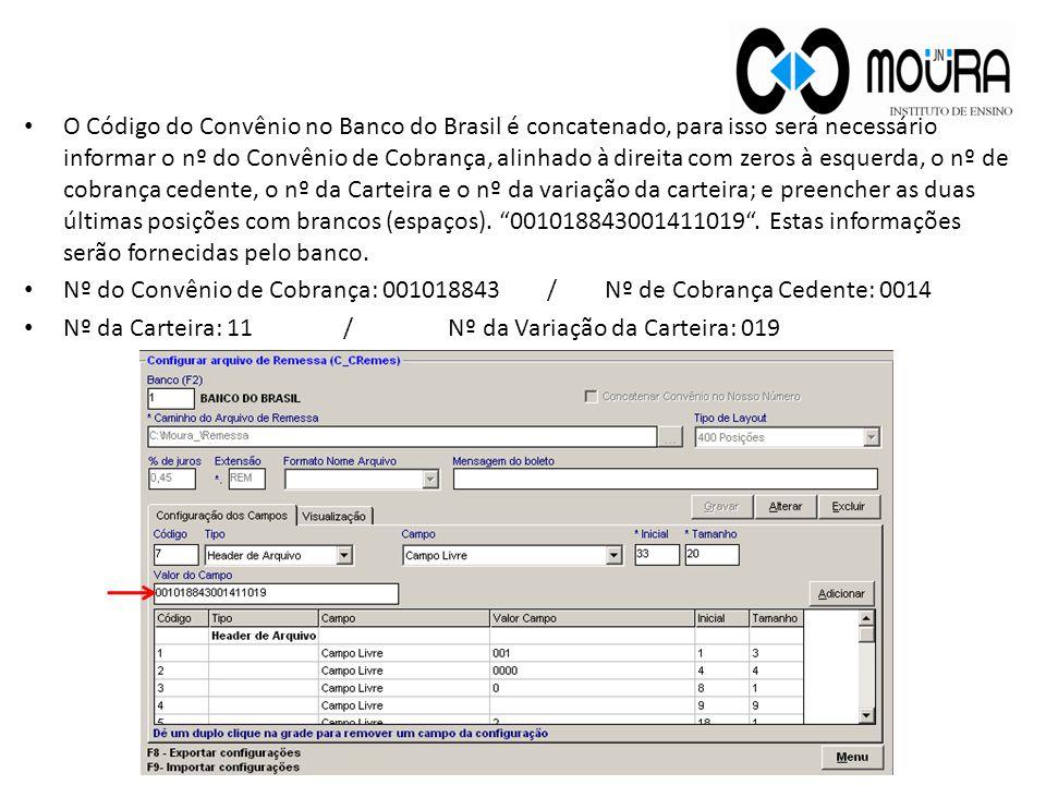 O Código do Convênio no Banco do Brasil é concatenado, para isso será necessário informar o nº do Convênio de Cobrança, alinhado à direita com zeros à esquerda, o nº de cobrança cedente, o nº da Carteira e o nº da variação da carteira; e preencher as duas últimas posições com brancos (espaços). 001018843001411019 . Estas informações serão fornecidas pelo banco.