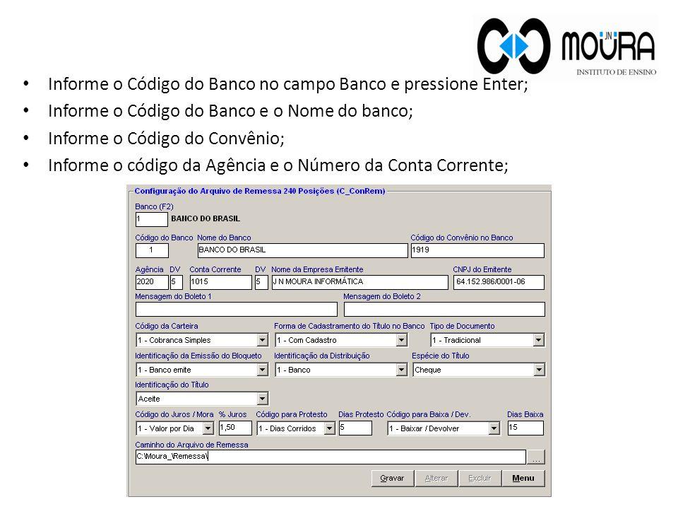 Informe o Código do Banco no campo Banco e pressione Enter;