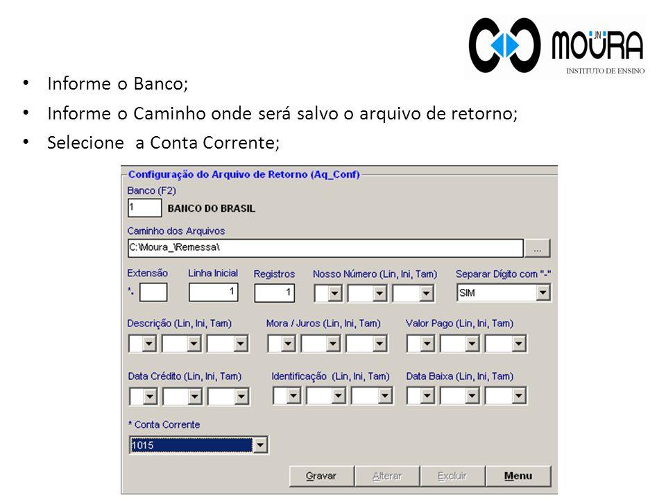 Informe o Banco; Informe o Caminho onde será salvo o arquivo de retorno; Selecione a Conta Corrente;