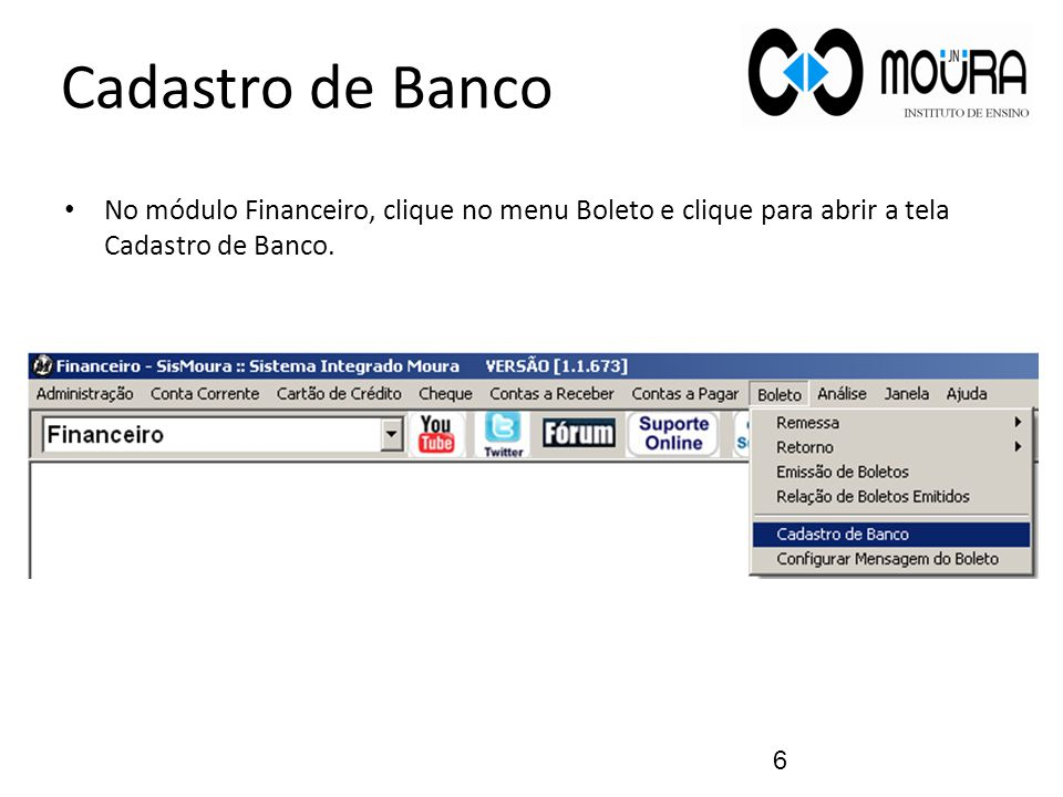 Cadastro de Banco No módulo Financeiro, clique no menu Boleto e clique para abrir a tela Cadastro de Banco.