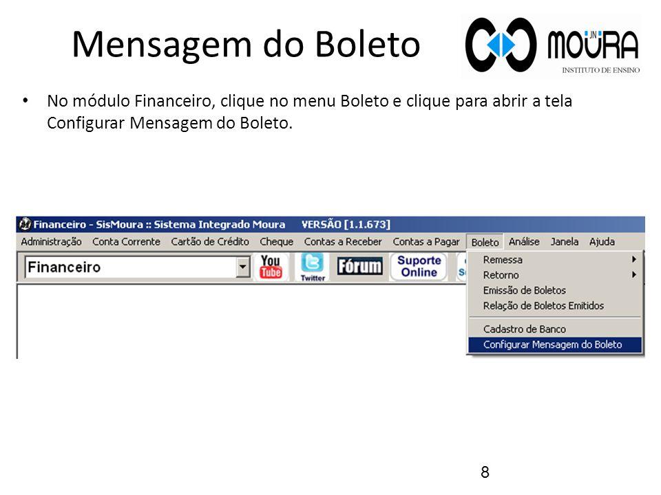 Mensagem do Boleto No módulo Financeiro, clique no menu Boleto e clique para abrir a tela Configurar Mensagem do Boleto.
