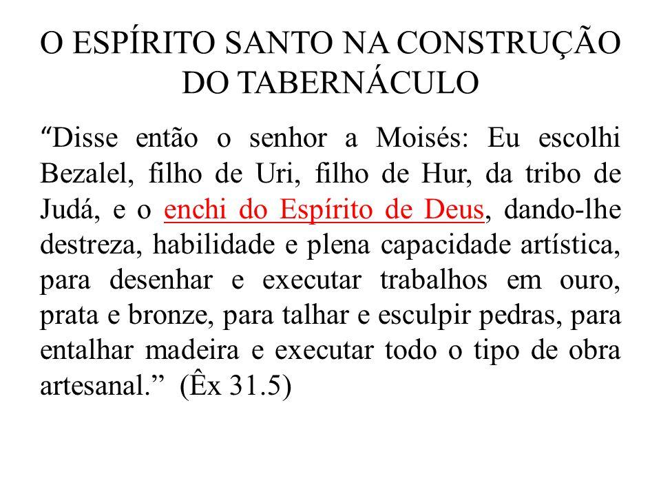 O ESPÍRITO SANTO NA CONSTRUÇÃO DO TABERNÁCULO