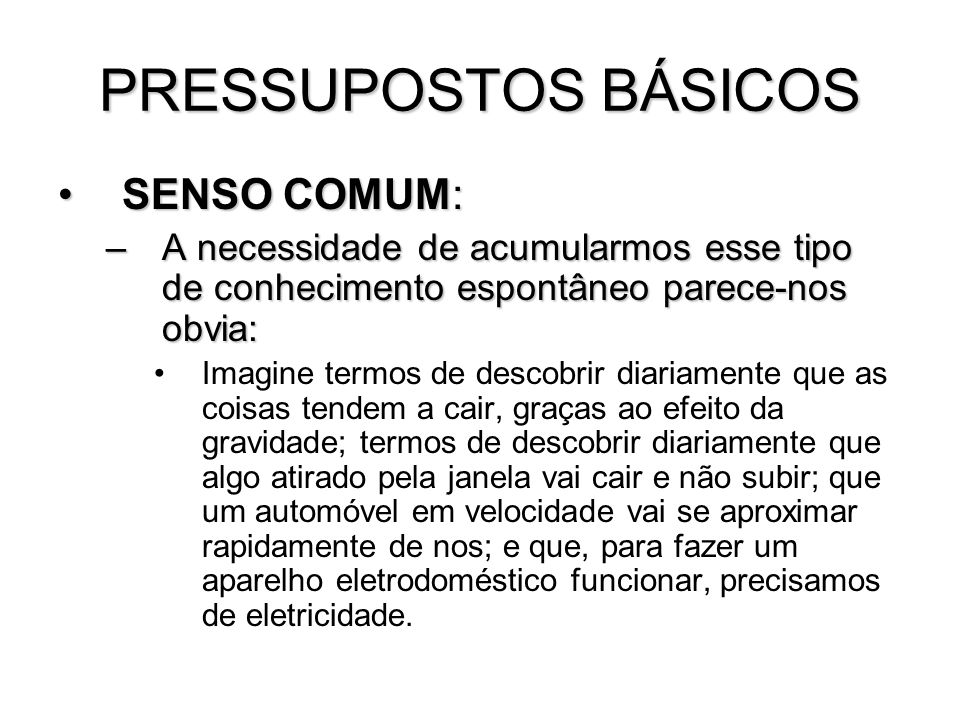 PRESSUPOSTOS BÁSICOS SENSO COMUM:
