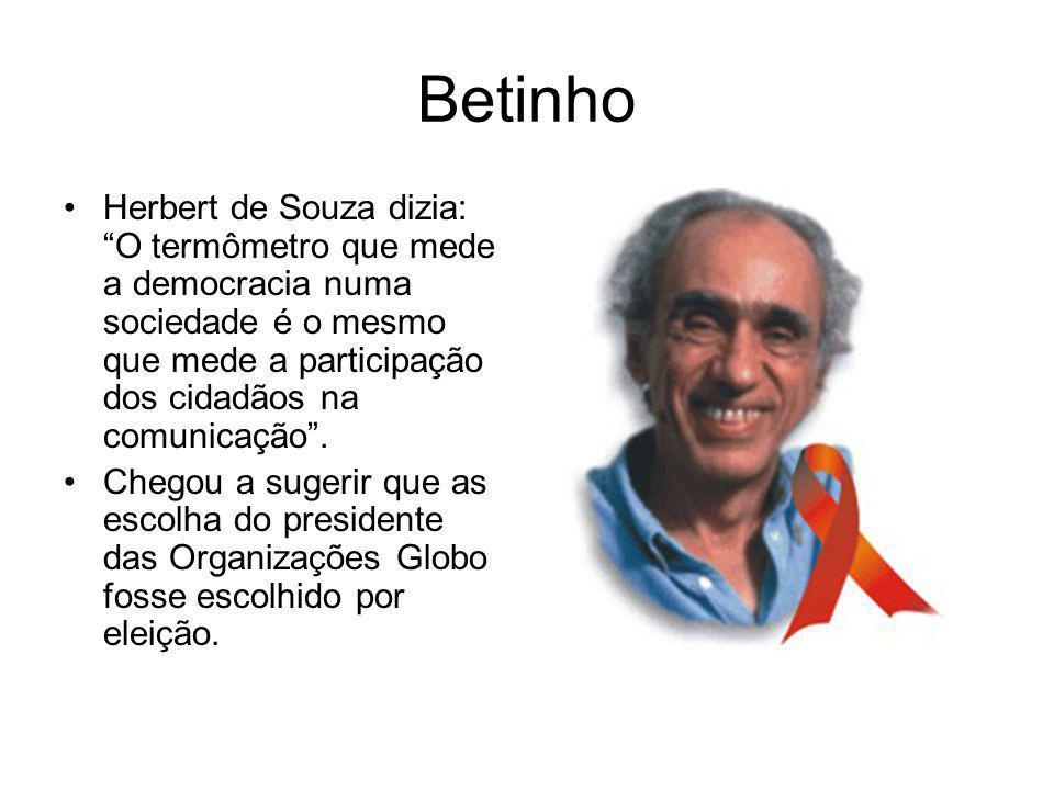 Betinho Herbert de Souza dizia: O termômetro que mede a democracia numa sociedade é o mesmo que mede a participação dos cidadãos na comunicação .