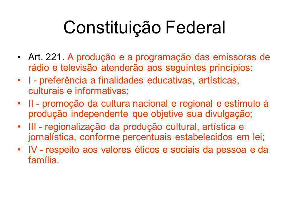 Constituição Federal Art. 221. A produção e a programação das emissoras de rádio e televisão atenderão aos seguintes princípios: