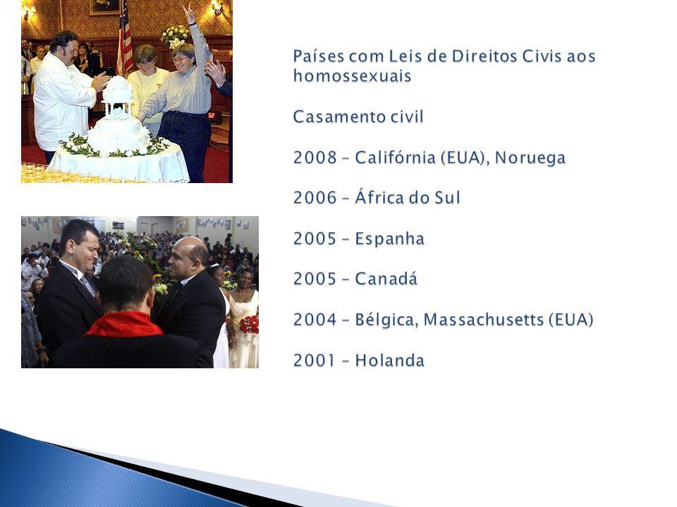 Países com Leis de Direitos Civis aos homossexuais Casamento civil 2008 – Califórnia (EUA), Noruega 2006 – África do Sul 2005 – Espanha 2005 – Canadá 2004 – Bélgica, Massachusetts (EUA) 2001 – Holanda