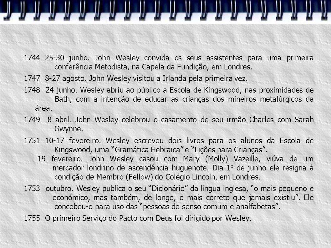 1744 25-30 junho. John Wesley convida os seus assistentes para uma primeira conferência Metodista, na Capela da Fundição, em Londres.