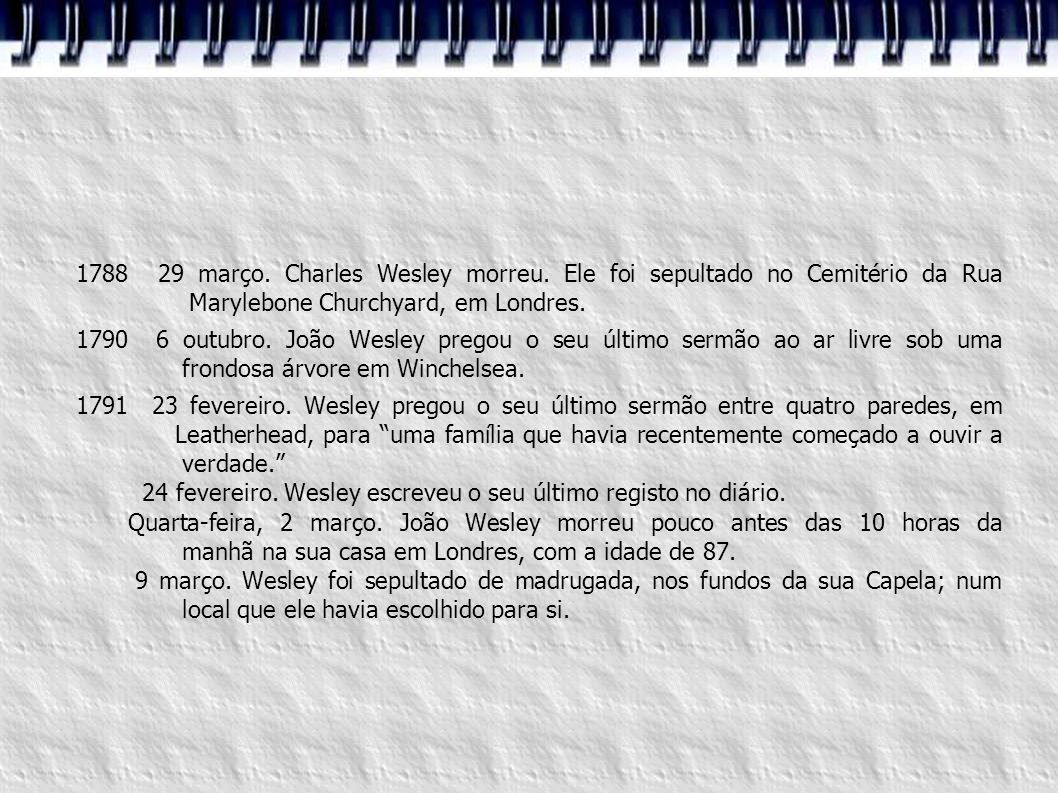 1788 29 março. Charles Wesley morreu